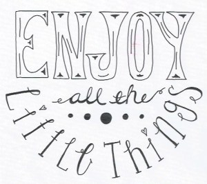 Enjoy all the Little Things_Ink